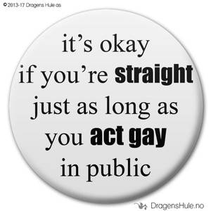 Bilde av  Button: It's Okay if you're Straight just as long as you act ga