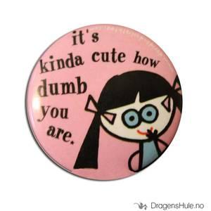 Bilde av Button 37mm: It´s kinda cute how dumb you are
