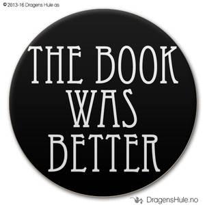 Bilde av  Button: The Book was Better  (velg farge)