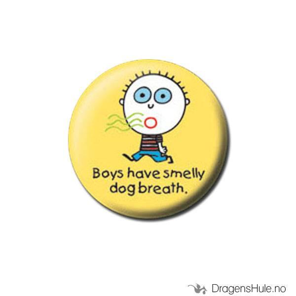Button 25mm: Boys have smelly dog breath.