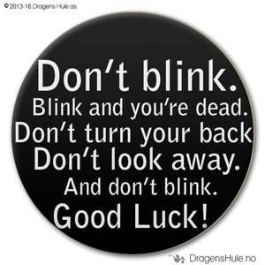 Bilde av  Button: Don´t blink...Good Luck!