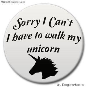 Bilde av  Button: Sorry I cant I have to walk my unicorn (velg farge)