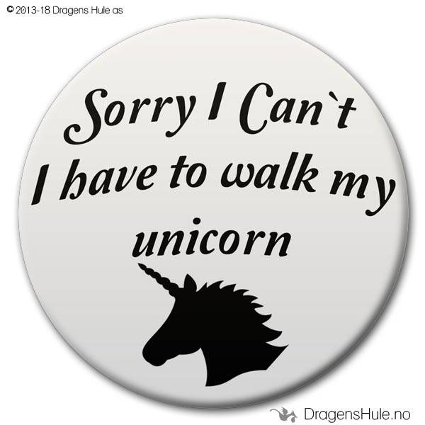 Button: Sorry I cant I have to walk my unicorn (velg farge)