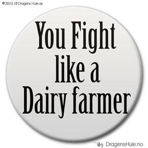 Bilde av  Button: You Fight like a Dairy farmer (velg farge)
