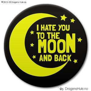 Bilde av  Button: I hate you to the moon and back (velg farge)