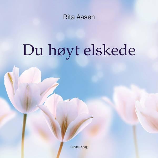 Du høyt elskede - Rita Aasen