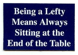 Bilde av Being a Lefty means always sitting at the end of the table.
