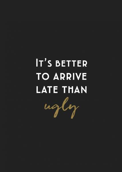 Bilde av CARDSOME It´s better to arrive late than ugly