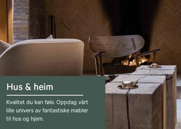 Hus og hjem. Kvalitet du kan føle. Oppdag vårt lille univers av fantastiske møbler til hus og hjem.