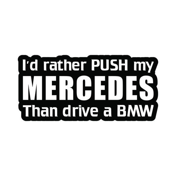 I'd rather push my Mercedes