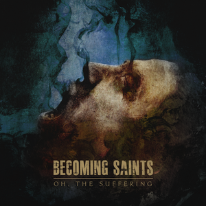 Image of BECOMING SAINTS: Oh, The Suffering