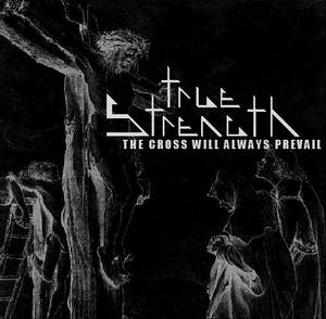 Image of TRUE STRENGTH: The Cross Will Always Prevail