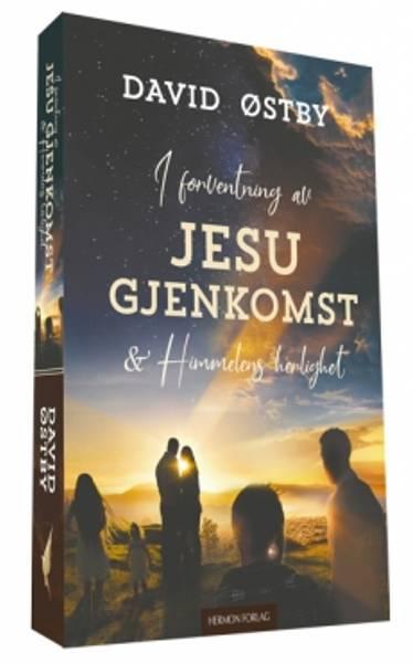 I FORVENTNING AV JESU GJENKOMST OG HIMMELENS HERLIGHET av David Østby
