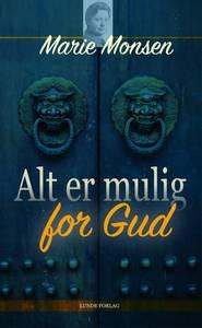 Bilde av ALT ER MULIG FOR GUD av Marie Monsen