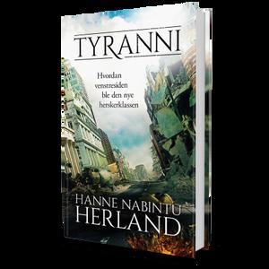 Bilde av Tyranni - hvordan venstresiden ble den nye herskerklassen av Hanne Nabintu Herland