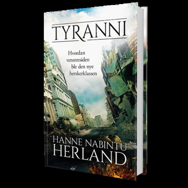Tyranni - hvordan venstresiden ble den nye herskerklassen av Hanne Nabintu Herland